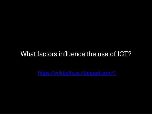 What factors influence the use of ICT? https://erikbolhuis.titanpad.com/1