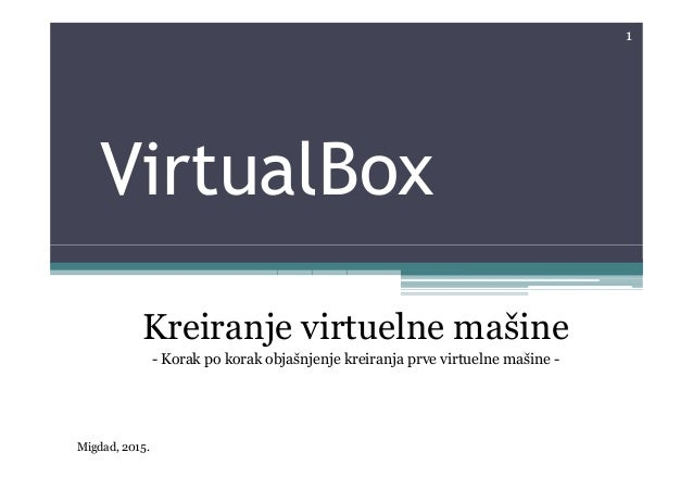 VirtualBox 1 Kreiranje virtuelne mašine - Korak po korak objašnjenje kreiranja prve virtuelne mašine - Migdad, 2015.