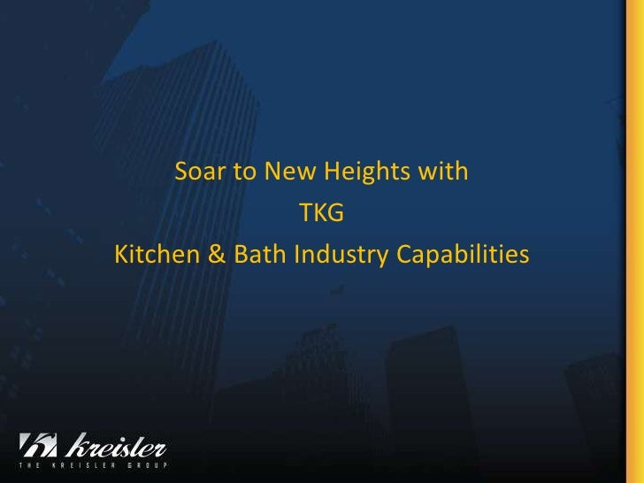 Soar to New Heights with <br />TKG<br />Kitchen & Bath Industry Capabilities <br />