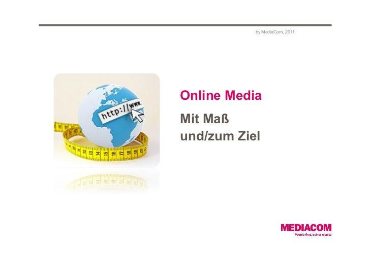 by MediaCom, 2011Online MediaMit Maßund/zum Ziel