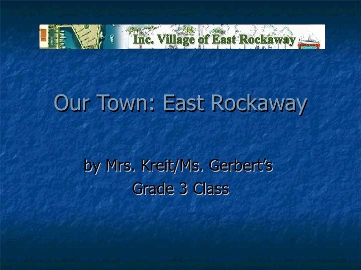Our Town: East Rockaway by Mrs. Kreit/Ms. Gerbert's  Grade 3 Class