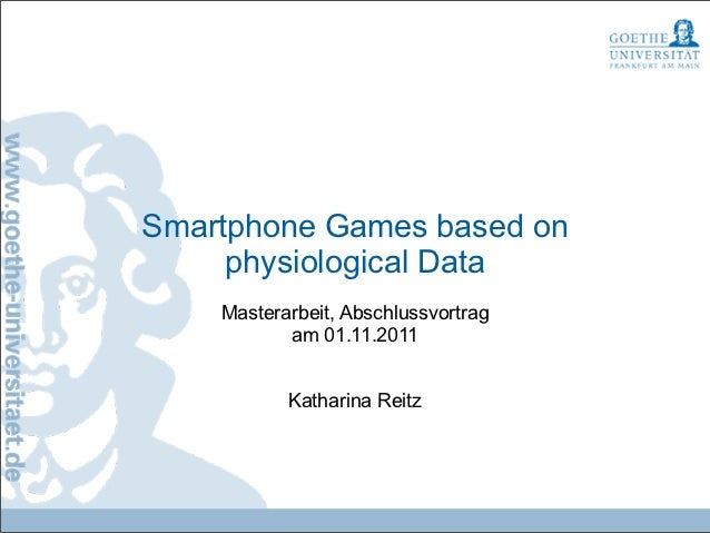 Smartphone Games based on     physiological Data    Masterarbeit, Abschlussvortrag           am 01.11.2011           Katha...