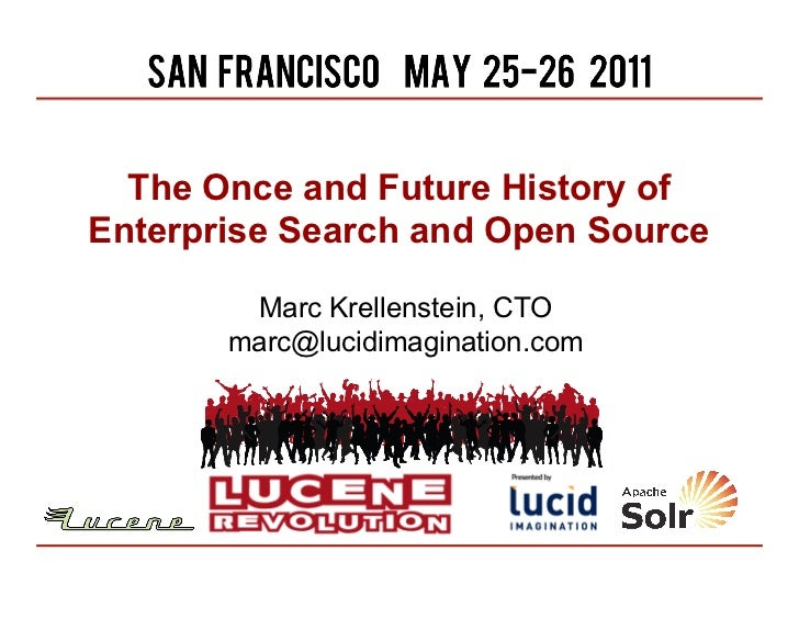 The Once and Future History ofEnterprise Search and Open Source        Marc Krellenstein, CTO       marc@lucidimagination....
