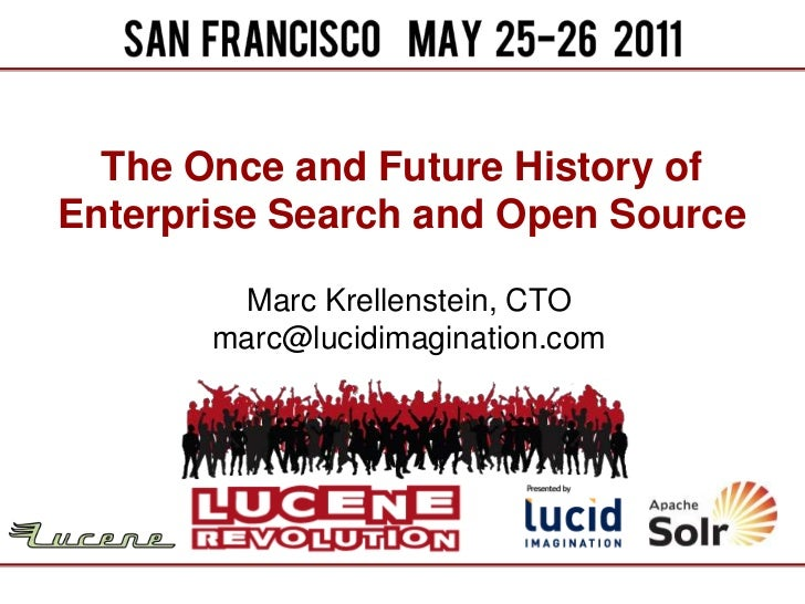 The Once and Future History of Enterprise Search and Open Source<br />Marc Krellenstein, CTOmarc@lucidimagination.com<br />