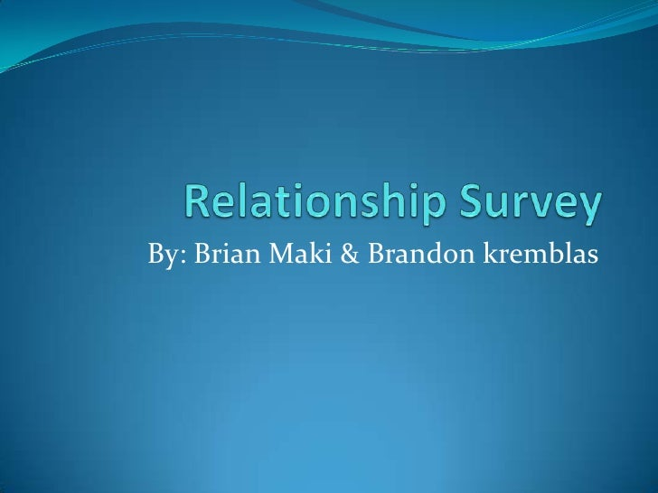 Relationship Survey<br />By: Brian Maki & Brandon kremblas<br />