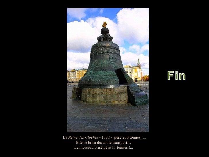 La  Reine des Cloches  - 1737 -  pèse 200 tonnes !... Elle se brisa durant le transport… Le morceau brisé pèse 11 tonnes !...
