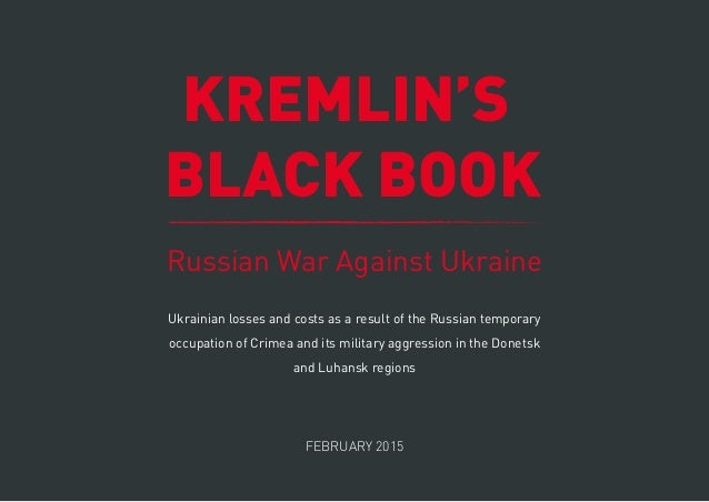 KREMLIN'S BLACK BOOK Russian War Against Ukraine FEBRUARY 2015 Ukrainian losses and costs as a result of the Russian tempo...