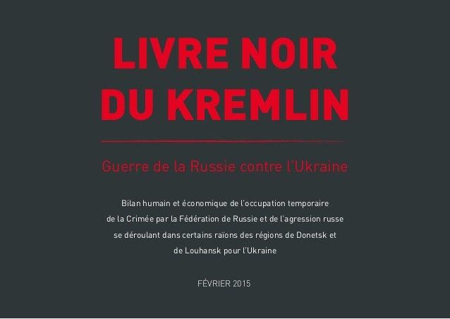 LIVRE NOIR DU KREMLIN Guerre de la Russie contre l'Ukraine FÉVRIER 2015 Bilan humain et économique de l'occupation tempora...