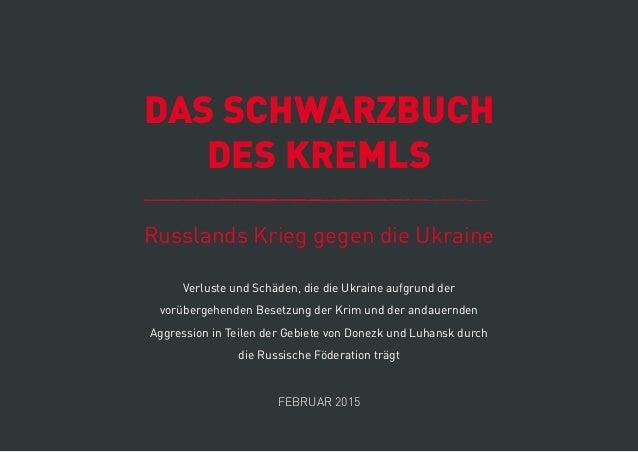 DAS SCHWARZBUCH DES KREMLS Russlands Krieg gegen die Ukraine FEBRUAR 2015 Verluste und Schäden, die die Ukraine aufgrund d...