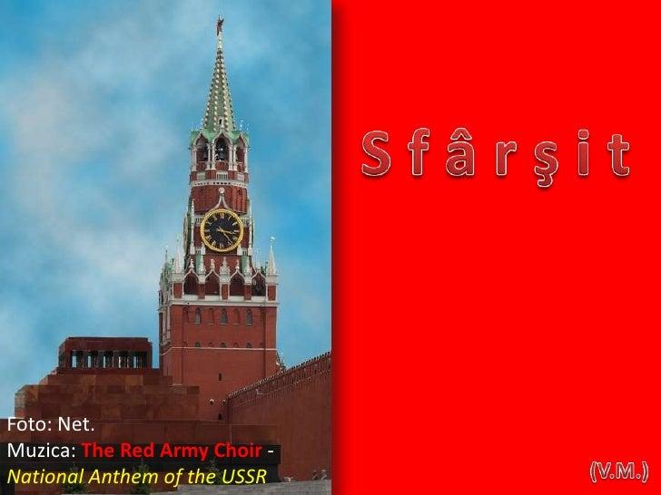 S f â r ş i t<br />Foto: Net.<br />Muzica: The Red Army Choir - National Anthem of the USSR<br />(V.M.)<br />