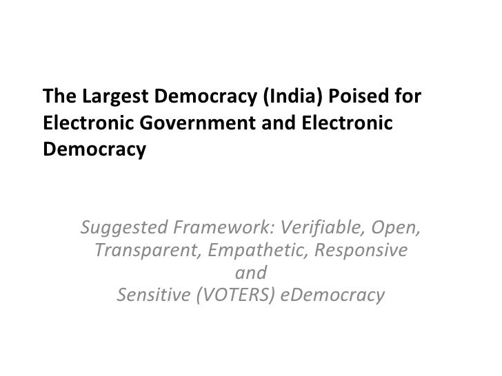 The Largest Democracy (India) Poised forElectronic Government and ElectronicDemocracy   Suggested Framework: Verifiable, O...