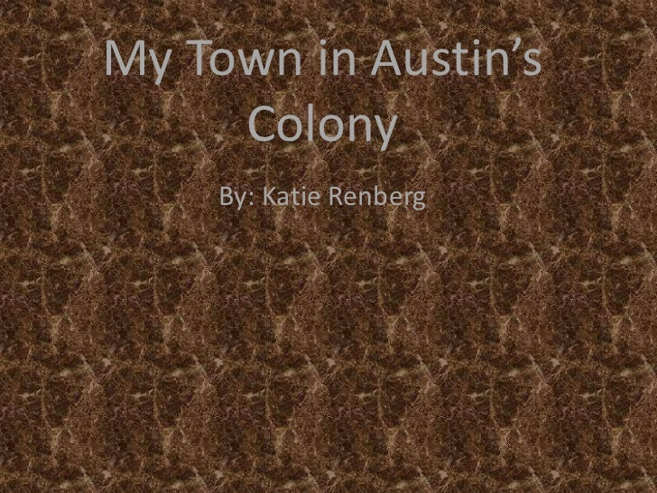 My Town in Austin's     Colony     By: Katie Renberg