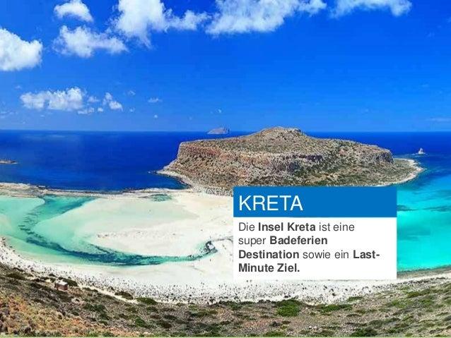 KRETA Die Insel Kreta ist eine super Badeferien Destination sowie ein Last- Minute Ziel.