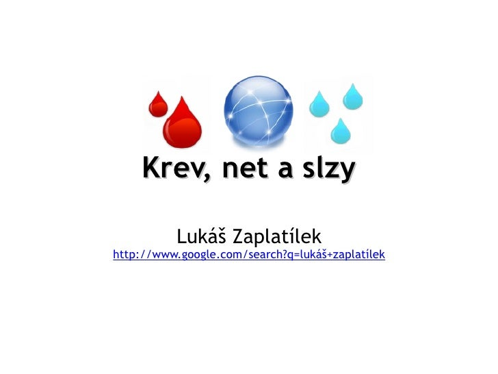 Krev, net a slzy Lukáš Zaplatílek http://www.google.com/search?q=lukáš+zaplatílek