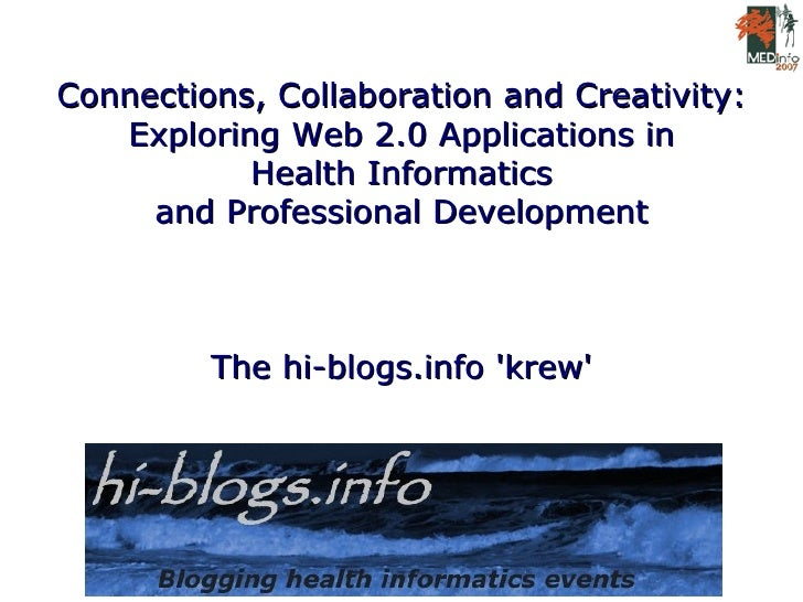 Connections, Collaboration and Creativity: Exploring Web 2.0 Applications in Health Informatics and Professional Developme...