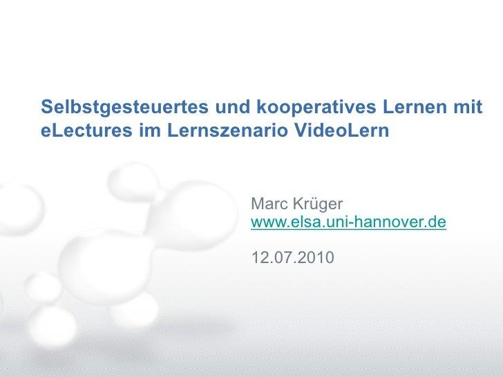 Selbstgesteuertes und kooperatives Lernen mit eLectures im Lernszenario VideoLern                        Marc Krüger      ...