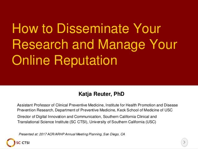 How to Disseminate Your Research and Manage Your Online Reputation Presented at: 2017 ACR/ARHP Annual Meeting Planning, Sa...