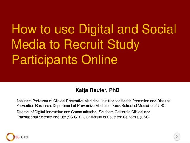 How to use Digital and Social Media to Recruit Study Participants Online Katja Reuter, PhD Director of Digital Innovation ...