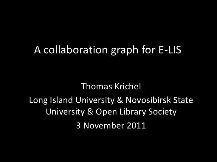 A collaboration graph for E-LIS             Thomas KrichelLong Island University & Novosibirsk State    University & Open ...