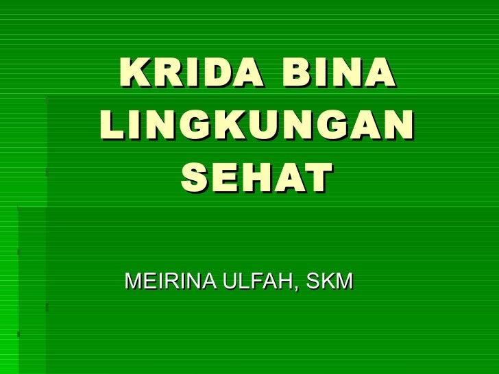 KRIDA BINA LINGKUNGAN SEHAT MEIRINA ULFAH, SKM