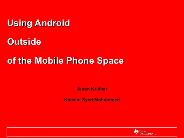 Using AndroidOutsideof the Mobile Phone Space                Jason Kridner            Khasim Syed Mohammed                ...