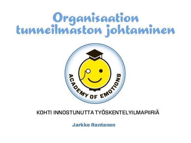 Organisaationtunneilmaston johtaminen   KOHTI INNOSTUNUTTA TYÖSKENTELYILMAPIIRIÄ              Jarkko Rantanen