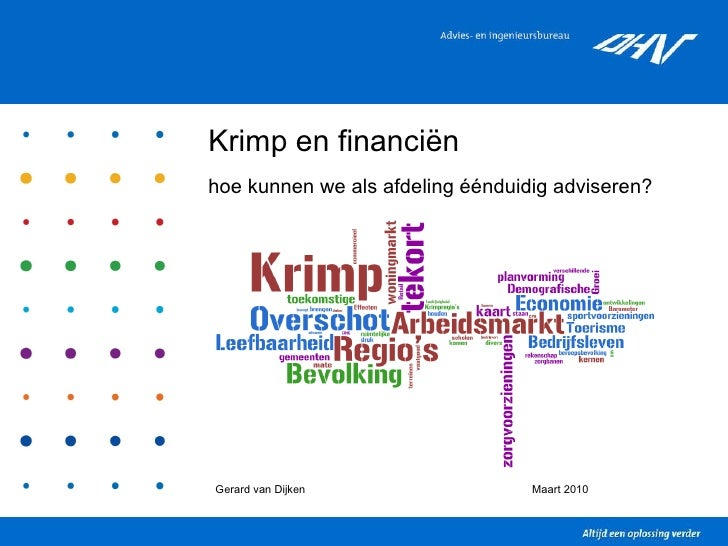 Krimp en financiën hoe kunnen we als afdeling éénduidig adviseren? Gerard van Dijken Maart 2010