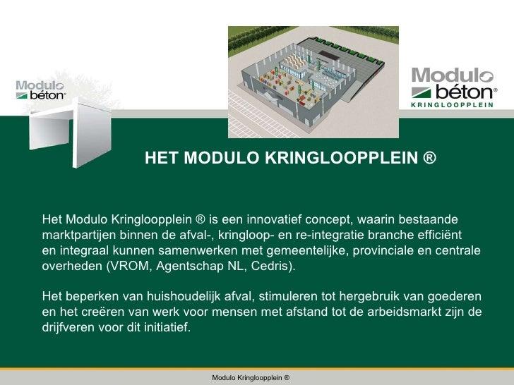 Modulo Kringloopplein ® Modulo Kringloopplein ® HET MODULO KRINGLOOPPLEIN ® Het Modulo Kringloopplein ® is een innovatief ...