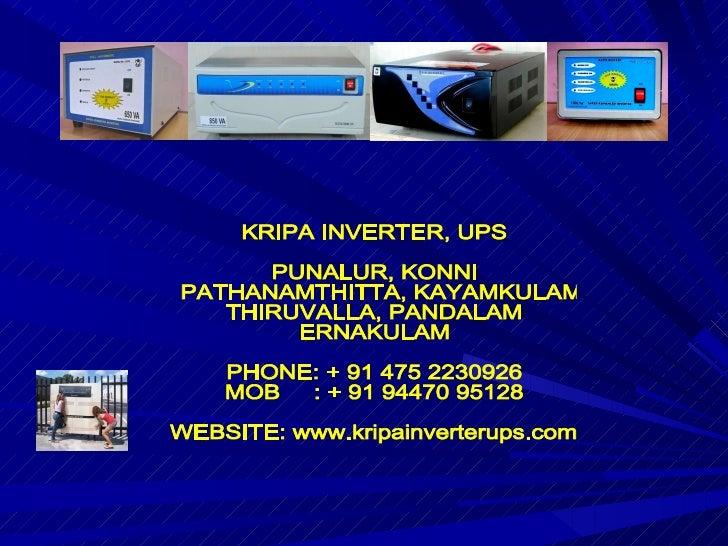 KRIPA INVERTER, UPS PUNALUR, KONNI PATHANAMTHITTA, KAYAMKULAM THIRUVALLA, PANDALAM ERNAKULAM PHONE: + 91 475 2230926 MOB  ...