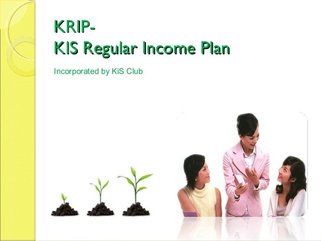 KRIPKIS Regular Income Plan Incorporated by KiS Club