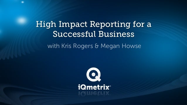 High Impact Reporting for a   Successful Business  with Kris Rogers & Megan Howse