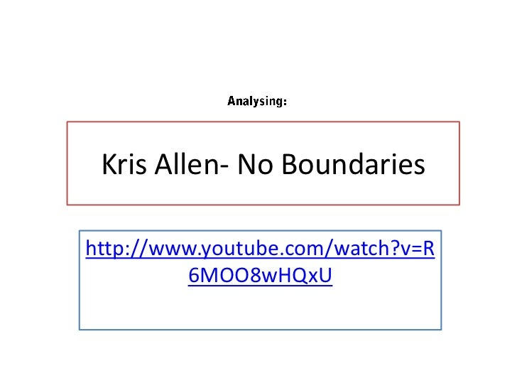 Kris Allen- No Boundarieshttp://www.youtube.com/watch?v=R         6MOO8wHQxU