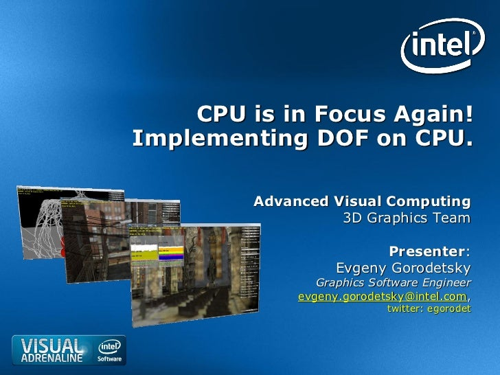 CPU is in Focus Again!Implementing DOF on CPU.         Advanced Visual Computing                   3D Graphics Team       ...