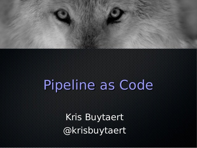 Pipeline as CodePipeline as Code Kris Buytaert @krisbuytaert