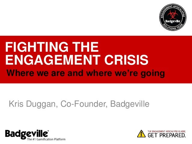 FIGHTING THEENGAGEMENT CRISISWhere we are and where we're goingKris Duggan, Co-Founder, Badgeville