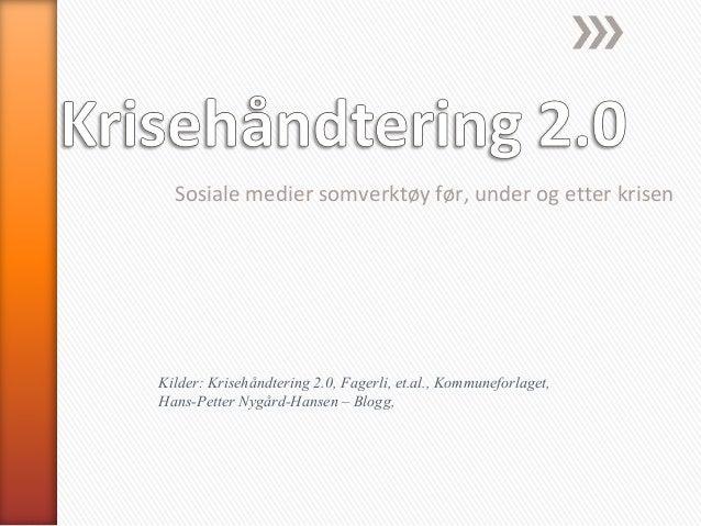 Sosiale medier somverktøy før, under og etter krisen Kilder: Krisehåndtering 2.0, Fagerli, et.al., Kommuneforlaget, Hans-P...