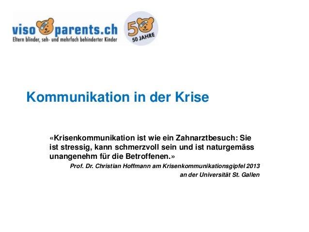 Kommunikation in der Krise «Krisenkommunikation ist wie ein Zahnarztbesuch: Sie ist stressig, kann schmerzvoll sein und is...