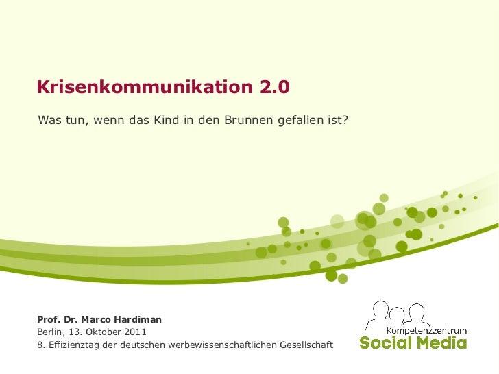Krisenkommunikation 2.0Was tun, wenn das Kind in den Brunnen gefallen ist?Prof. Dr. Marco HardimanBerlin, 13. Oktober 2011...