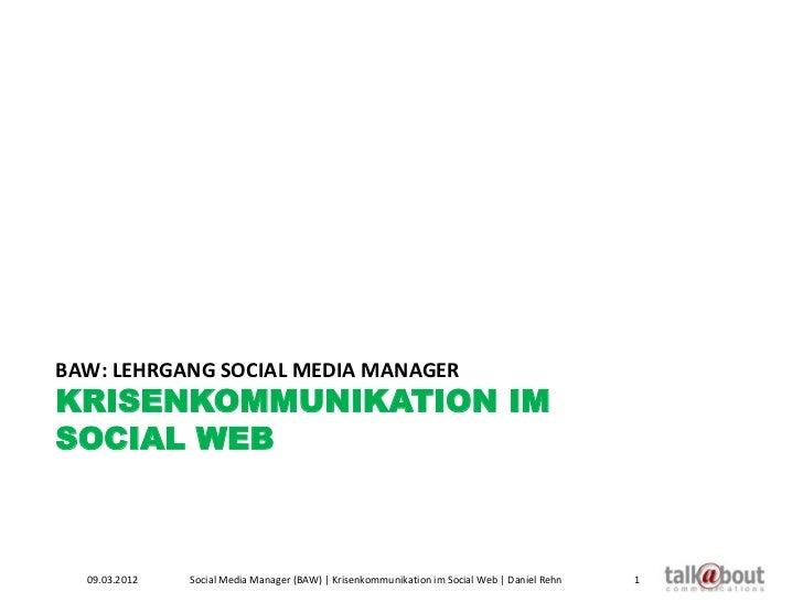 BAW: LEHRGANG SOCIAL MEDIA MANAGERKRISENKOMMUNIKATION IMSOCIAL WEB  09.03.2012   Social Media Manager (BAW) | Krisenkommun...