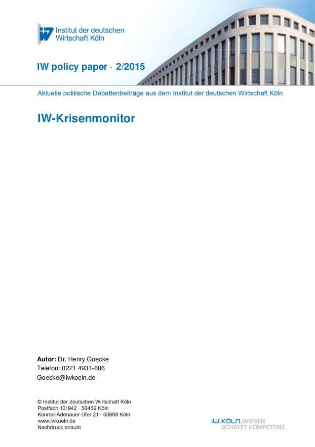IW-Krisenmonitor IW policy paper · 2/2015 Autor: Dr. Henry Goecke Telefon: 0221 4931-606 Goecke@iwkoeln.de