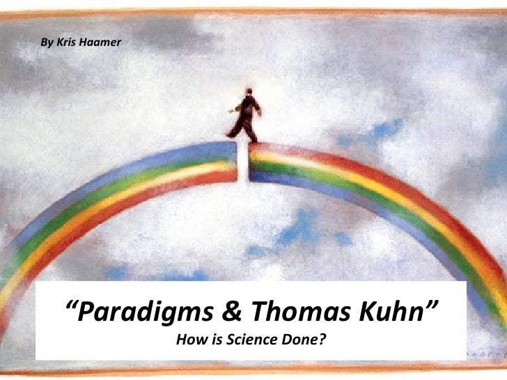 """By Kris Haamer    """"Paradigms & Thomas Kuhn""""                 How is Science Done?"""