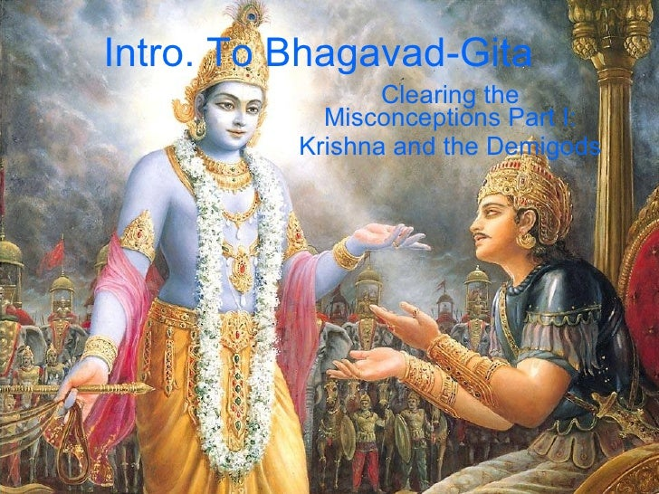 Intro. To Bhagavad-Gita Clearing the Misconceptions Part I: Krishna and the Demigods