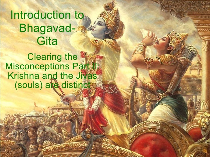 Introduction to Bhagavad-Gita Clearing the Misconceptions Part II: Krishna and the Jivas (souls) are distinct