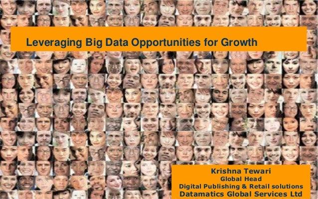 Krishna TewariGlobal HeadDigital Publishing & Retail solutionsDatamatics Global Services LtdLeveraging Big Data Opportunit...