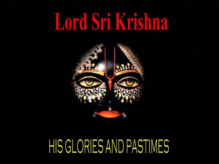 Lord Sri Krishna HIS GLORIES AND PASTIMES