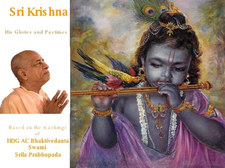 <ul><li>Sri Krishna </li></ul>His Glories and Pastimes Based on the teachings of  HDG AC Bhaktivedanta Swami  Srila Prabhu...