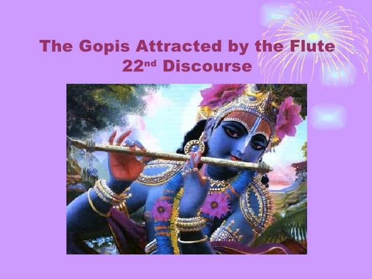 The Gopis Attracted by the Flute 22 nd  Discourse