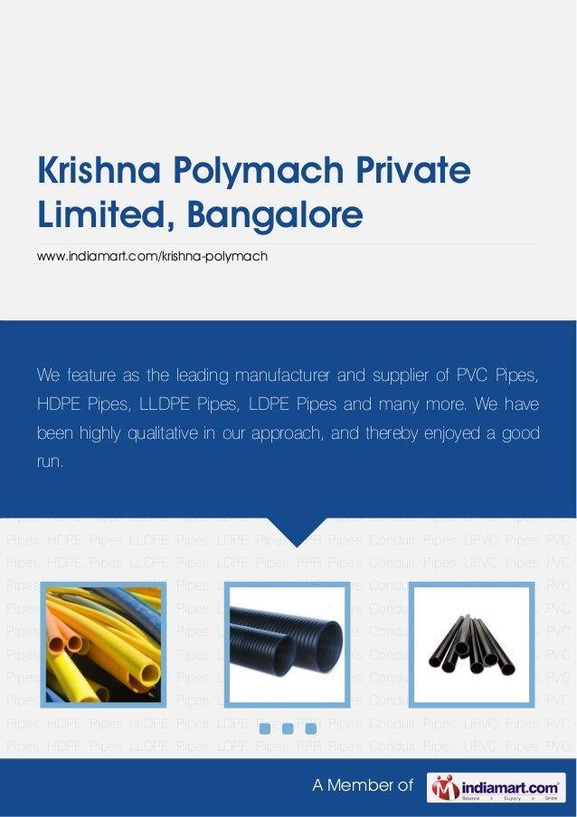 A Member ofKrishna Polymach PrivateLimited, Bangalorewww.indiamart.com/krishna-polymachPVC Pipes HDPE Pipes LLDPE Pipes LD...