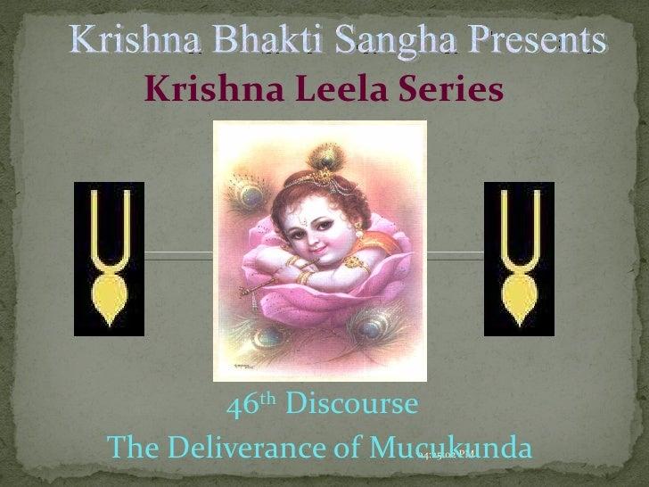 <ul><li>46 th  Discourse </li></ul><ul><li>The Deliverance of Mucukunda   </li></ul>Krishna Leela Series 04:24:34 PM Krish...
