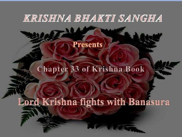 KRISHNA BHAKTI SANGHA<br />Presents<br />Chapter 33 of Krishna Book<br />Lord Krishna fights with Banasura<br />